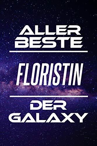 Aller Beste Floristin Der Galaxy: DIN A5 • Linierte 120 Seiten • Kalender • Schönes Notizbuch • Notizblock • Block • Terminkalender • Geschenkidee • ... • Abschiedsgeschenk • Arbeitskollegin