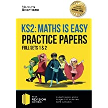 KS2 Maths is Easy: Practice Papers: Full Sets of KS2 Maths sample papers and the full marking criteria - Achieve 100% (Revision Series) (Revision Guide Series)