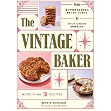 The Vintage Baker: More Than 50 Recipes from Butterscotch Pecan Curls to Sour Cream Jumbles