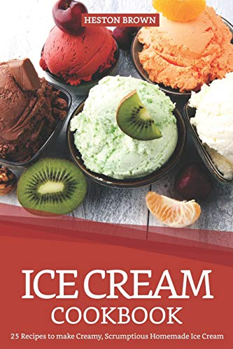 Ice Cream Cookbook: 25 Recipes to make Creamy, Scrumptious Homemade Ice Cream Ei Chocolate Mold