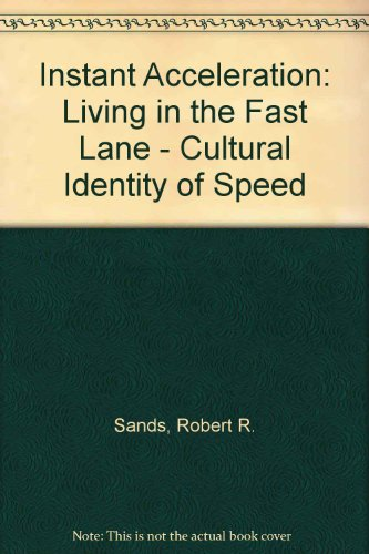 Instant Acceleration: Living in the Fast Lane - Cultural Identity of Speed por Robert R. Sands