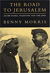 The Road to Jerusalem: Glubb Pasha, Palestine and the Jews by Benny Morris (2002-09-07)