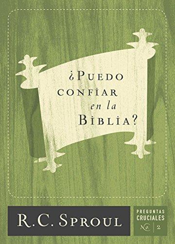 ¿Puedo confiar en la Biblia? (Preguntas Cruciales) por R.C. Sproul