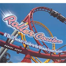 Roller Coasters: A Thrill Seeker's Guide to the Ultimate Scream Machines by Robert Coker (2002-04-08)