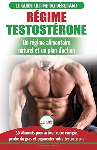 Régime Testostérone: Guide du débutant et plan d'action - 30 aliments naturels pour augmenter votre énergie, libido et votre désir sexuel (Livre en Français / Testosterone Diet French Book)