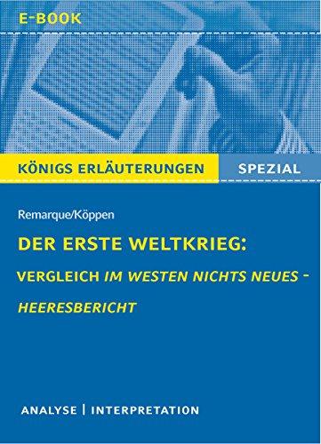 Der Erste Weltkrieg: Vergleich Im Westen nichts Neues - Heeresbericht.: Textanalyse und Interpretation mit ausführlicher Inhaltsangabe (Königs Erläuterungen Spezial)