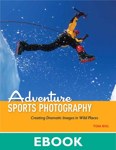 Adventure Sports Photography: Creating Dramatic Images in Wild Places (English Edition)