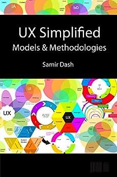 UX Simplified: Models & Methodologies: Digital Edition (English Edition) von [Dash, Samir]