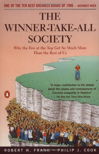 The Winner-Take-All Society: Why the Few at the Top Get So Much More Than the Rest of Us by Robert H. Frank (1996-09-01)
