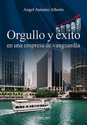 Orgullo y éxito en una empresa de vanguardia por Angel Antonio Alberto