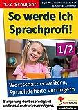 So werde ich Sprachprofi! / 1.-2. Schuljahr: Den Wortschatz erweitern und Sprachdefizite verringern