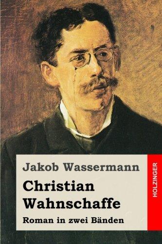 Christian Wahnschaffe: Roman in zwei Bänden