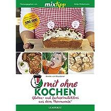 mixtipp: MitOHNEkochen: Gluten- und Lactose(milch) frei aus dem Thermomix® (Kochen mit dem Thermomix®)