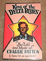 King of the Delta Blues: The Life and Music of Charlie Patton by Stephen Calt (1988-06-06)