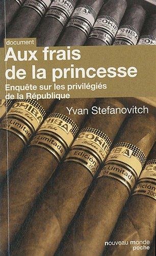 Aux frais de la princesse : Enquête sur les privilégiés de la République par Yvan Stefanovitch