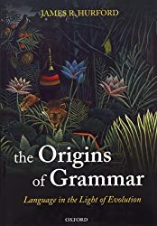 The Origins of Grammar: Language in the Light of Evolution II (Oxford Studies in the Evolution of Language)
