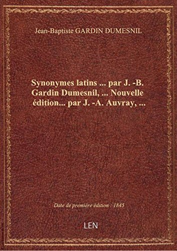 Synonymes latins  parJ.-B. Gardin Dumesnil,  Nouvelle dition parJ.-A. Auvray,