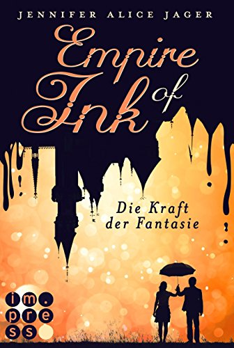 Empire of Ink 1: Die Kraft der Fantasie von [Jager, Jennifer Alice]