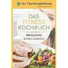 DAS FITNESS KOCHBUCH - 101 REZEPTE - schnell und einfach: Low Carb für Faule, Low Carb Rezepte, Eiweiß Diät, Low Carb Diät, Rezepte zum Abnehmen, Low Carb Frühstück, schlank und fit