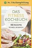 DAS FITNESS KOCHBUCH - 101 REZEPTE - schnell und einfach