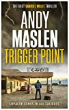 Trigger Point (The Gabriel Wolfe Thrillers Book 1) by Andy Maslen