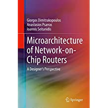 Microarchitecture of Network-on-Chip Routers: A Designer's Perspective