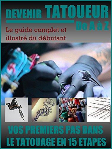 Devenir tatoueur de A à Z: Vos premiers pas dans le tatouage en 15 étapes