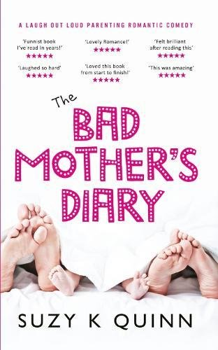 Bad Mother's Diary: Feel Good Romantic Comedy: Volume 1 (Bad Mother's Romance) por Suzy K Quinn