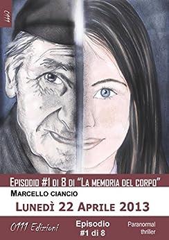 Lunedì 22 Aprile 2013 - serie La memoria del corpo ep. #1 (A piccole dosi) di [Marcello Ciancio]