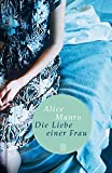 Die Liebe einer Frau: Drei Erzählungen und ein kurzer Roman - Alice Munro