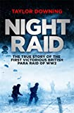 Night Raid: The True Story of the First Victorious British Para Raid of WWII