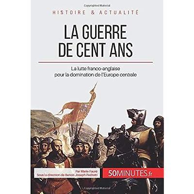 La guerre de Cent Ans: La lutte franco-anglaise pour la domination de l'Europe centrale