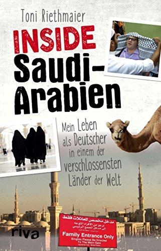 Inside Saudi-Arabien: Mein Leben als Deutscher in einem der verschlossensten Länder der Welt