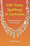 200 Tricky Spellings in Cartoons: Visual Mnemonics for Everyone