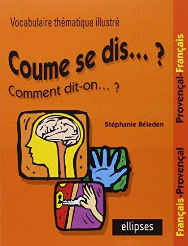 Coume se dis... ? : Vocabulaire thématique illustré Français/Provençal Provençal/Français par Stéphanie Béladen