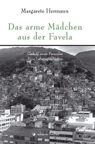 Das arme Mädchen aus der Favela: Geduld eines Freundes. Eine Lebensgeschichte (edition fischer)