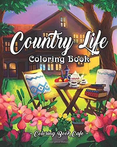 Country Life: A Coloring Book for Adults Featuring Charming Farm Scenes and Animals, Beautiful Country Landscapes and Relaxing Floral Patterns por Coloring  Book Cafe