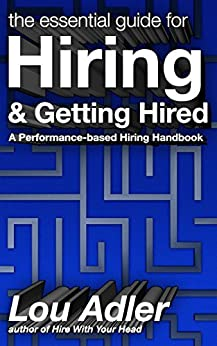 The Essential Guide for Hiring & Getting Hired: (Performance-based Hiring Series) (English Edition) par [Adler, Lou]