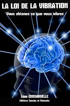 La loi de la vibration: Vous obtenez ce que vous vibrez (Abondance t. 2) par [EMMANUELLE, Line]