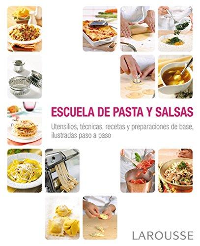 Escuela de pasta y salsas (Larousse - Libros Ilustrados/ Prácticos - Gastronomía) por Larousse Editorial