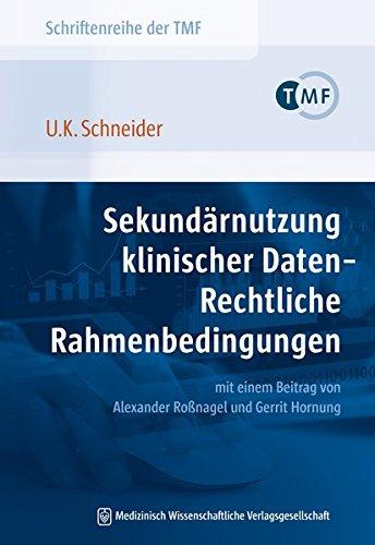 Sekundärnutzung klinischer Daten - Rechtliche Rahmenbedingungen: mit einem Beitrag von Alexander Roßnagel und Gerrit Hornung (Schriftenreihe der TMF - ... die vernetzte medizinische Forschung e.V.)