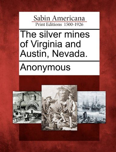The silver mines of Virginia and Austin, Nevada.