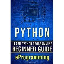 Python: Learn Python Programming - Beginner Guide: Volume 1 (Python for Beginners,HTML,PHP, C,Java,Ruby,SQL) by eProgramming (2016-07-04)