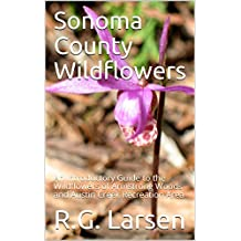 Sonoma County Wildflowers: An Introductory Guide to the Wildflowers of Armstrong Woods and Austin Creek Recreation Area (English Edition)