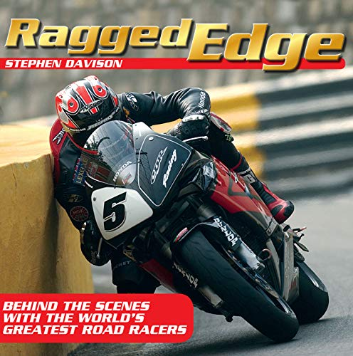 Ragged Ragged Edge: Behind the scenes with the world's greatest road racers por Stephen Davison