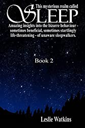 THIS MYSTERIOUS REALM CALLED SLEEP: Book 2 Amazing insights into the bizarre behaviour -- sometimes beneficial, sometimes startlingly life-threatening -- of unaware sleepwalkers.