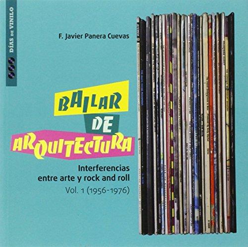 BAILAR DE ARQUITECTURA.: INTERFERENCIAS ENTRE ARTE Y ROCK AND ROLL. Vol. 1 (1956-1976)