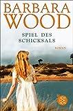 Spiel des Schicksals: Roman - Barbara Wood