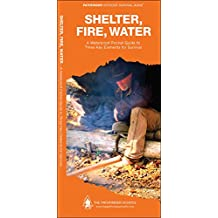 Shelter, Fire, Water: A Waterproof Pocket Guide to Three Key Elements for Survival