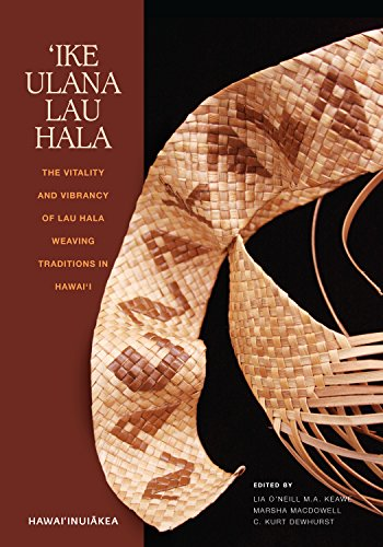 The Vitality and Vibrancy of Lau Hala Weaving Traditions in Hawaii: The Vitality and Vibrancy of Lau Hala Weaving Traditions in Hawai'i (Hawaiinuiakea Book 3) (English Edition) ()
